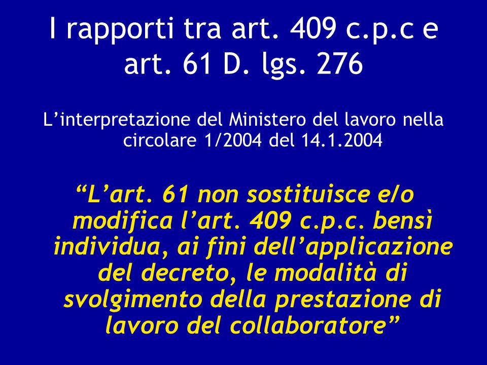 I rapporti tra art. 409 c.p.c e art. 61 D. lgs. 276 Linterpretazione del Ministero del lavoro nella circolare 1/2004 del 14.1.2004 Lart. 61 non sostit