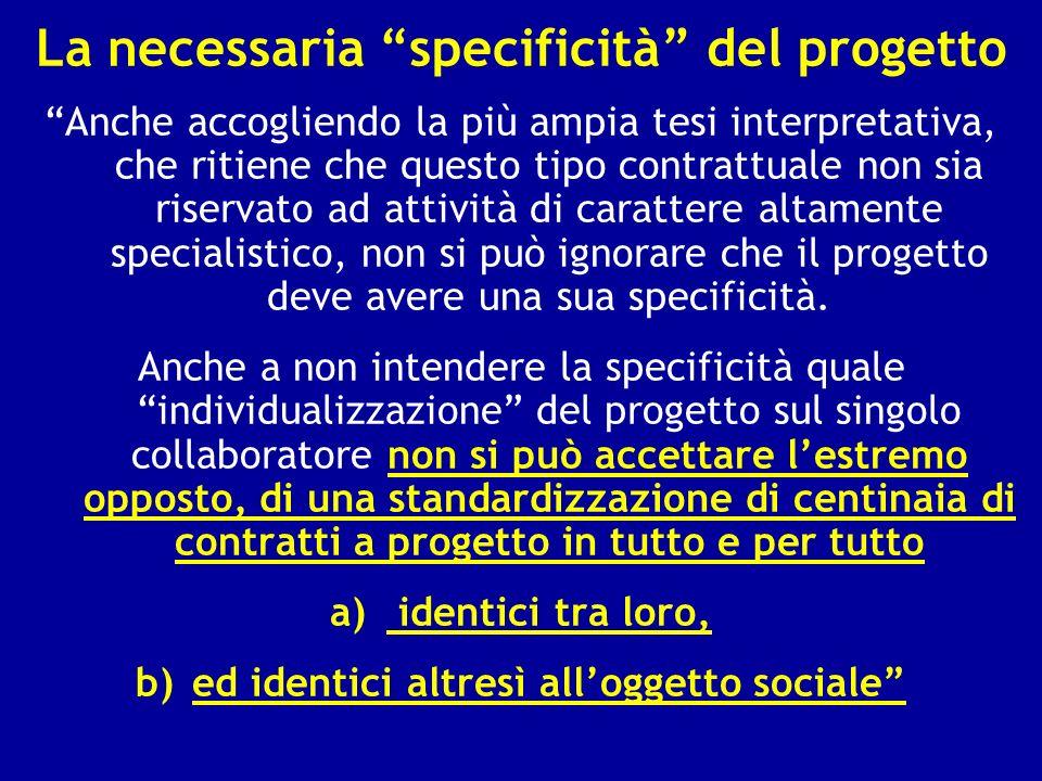 La necessaria specificità del progetto Anche accogliendo la più ampia tesi interpretativa, che ritiene che questo tipo contrattuale non sia riservato