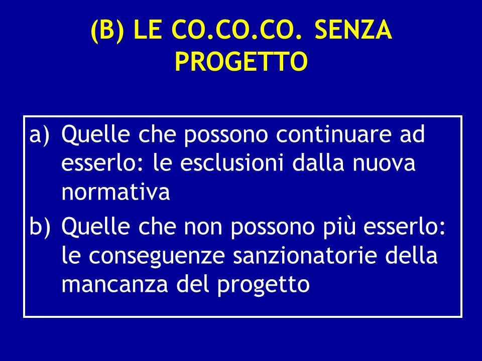 (B) LE CO.CO.CO. SENZA PROGETTO a)Quelle che possono continuare ad esserlo: le esclusioni dalla nuova normativa b)Quelle che non possono più esserlo: