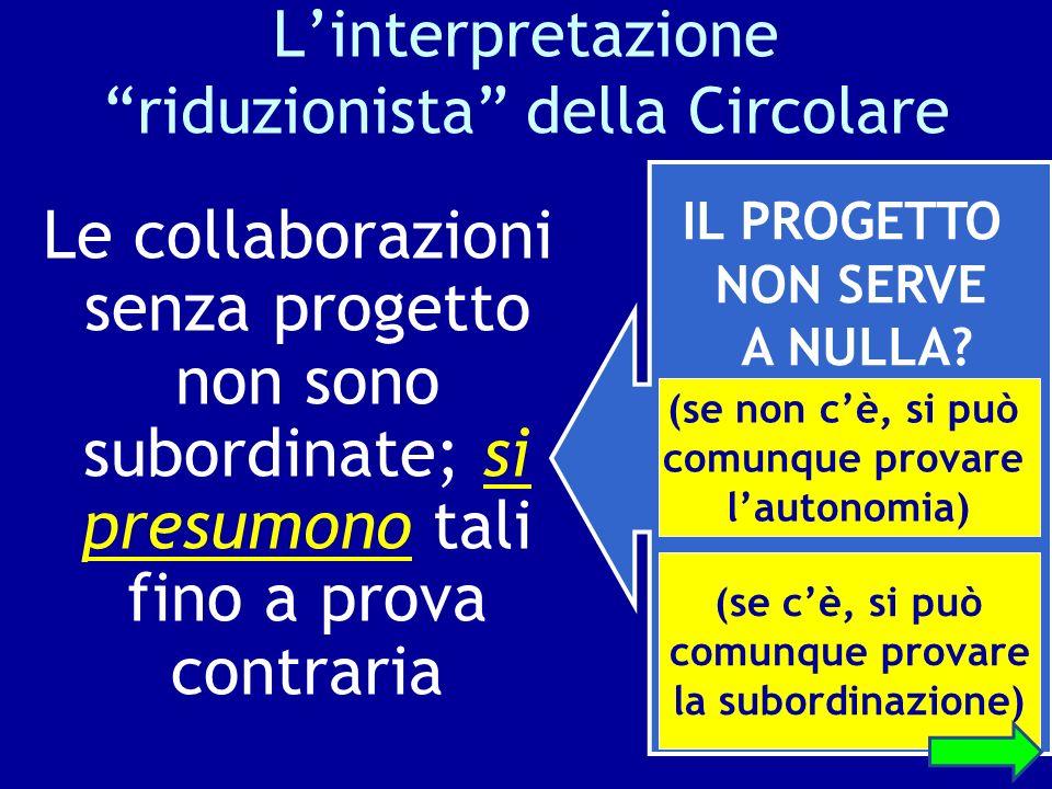 Linterpretazione riduzionista della Circolare Le collaborazioni senza progetto non sono subordinate; si presumono tali fino a prova contraria IL PROGE