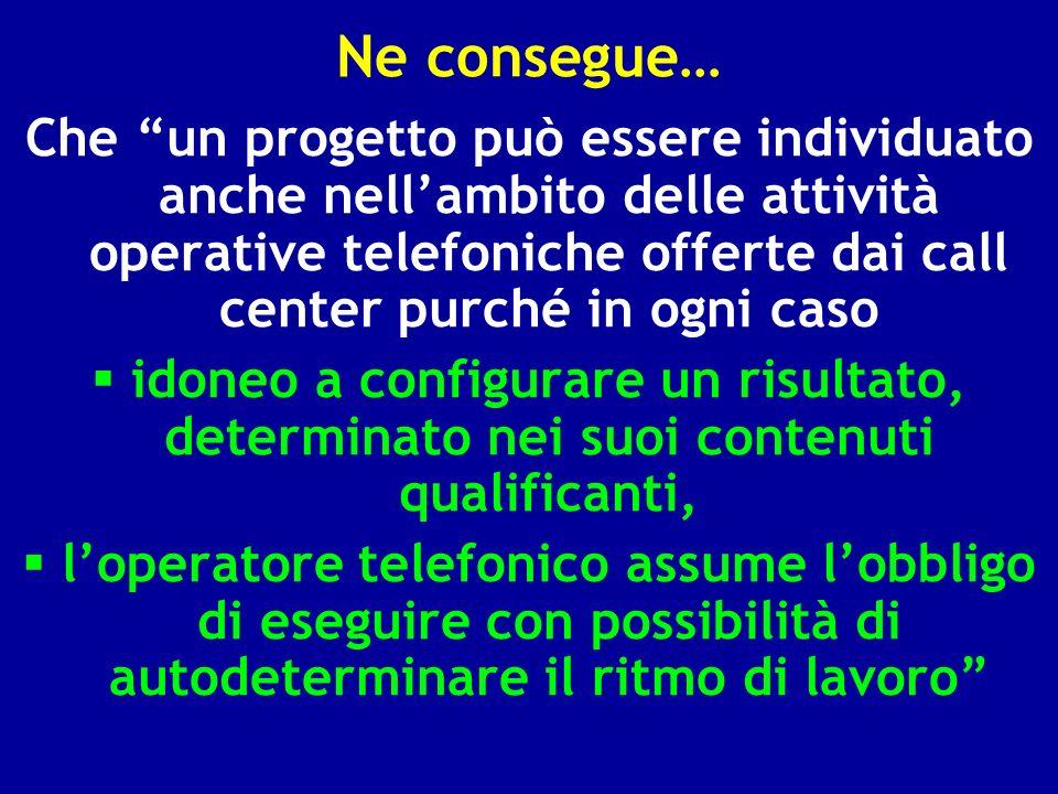 Ne consegue… Che un progetto può essere individuato anche nellambito delle attività operative telefoniche offerte dai call center purché in ogni caso