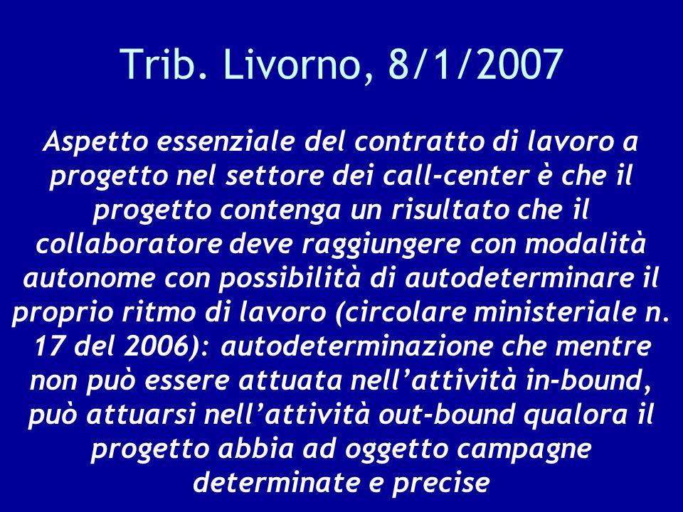 Trib. Livorno, 8/1/2007 Aspetto essenziale del contratto di lavoro a progetto nel settore dei call-center è che il progetto contenga un risultato che