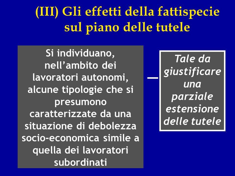 (III) Gli effetti della fattispecie sul piano delle tutele Si individuano, nellambito dei lavoratori autonomi, alcune tipologie che si presumono carat