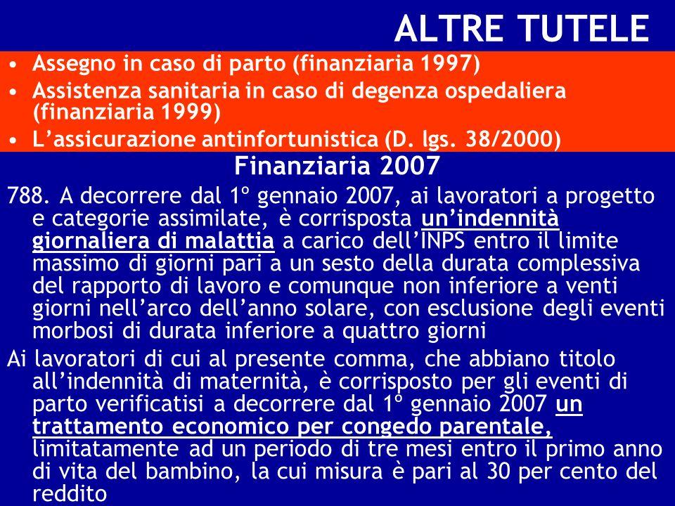 ALTRE TUTELE Assegno in caso di parto (finanziaria 1997) Assistenza sanitaria in caso di degenza ospedaliera (finanziaria 1999) Lassicurazione antinfo