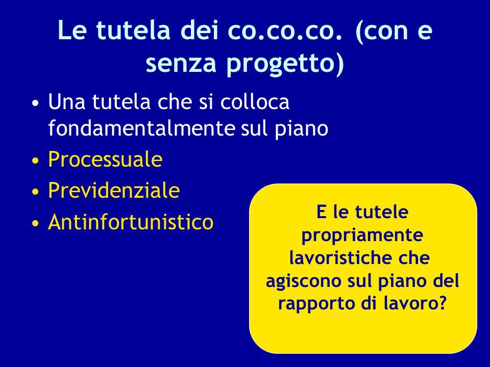 Le tutela dei co.co.co. (con e senza progetto) Una tutela che si colloca fondamentalmente sul piano Processuale Previdenziale Antinfortunistico E le t