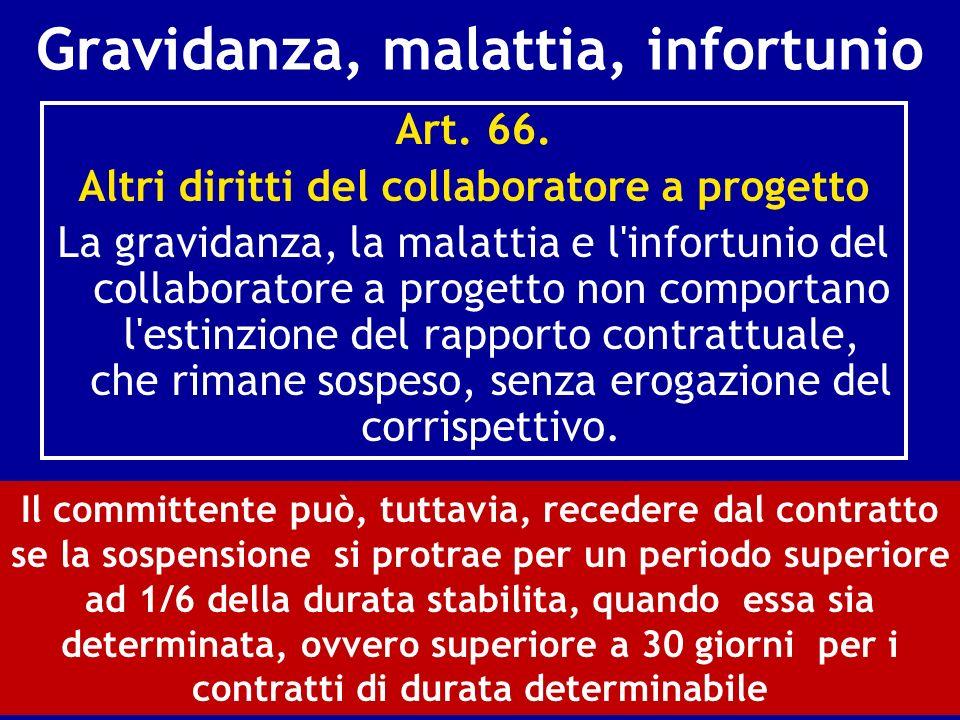 Gravidanza, malattia, infortunio Art. 66. Altri diritti del collaboratore a progetto La gravidanza, la malattia e l'infortunio del collaboratore a pro