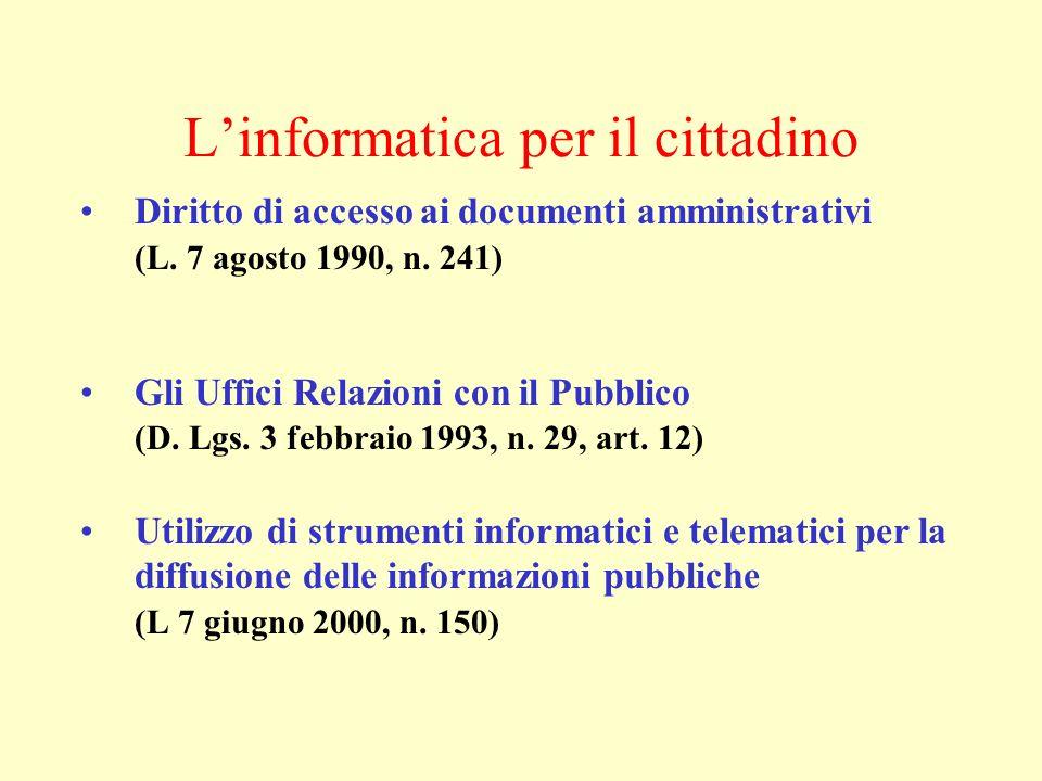 Linformatica per il cittadino Diritto di accesso ai documenti amministrativi (L. 7 agosto 1990, n. 241) Gli Uffici Relazioni con il Pubblico (D. Lgs.