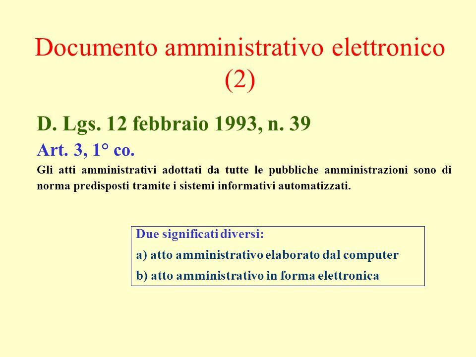 Due significati diversi: a) atto amministrativo elaborato dal computer b) atto amministrativo in forma elettronica D. Lgs. 12 febbraio 1993, n. 39 Art