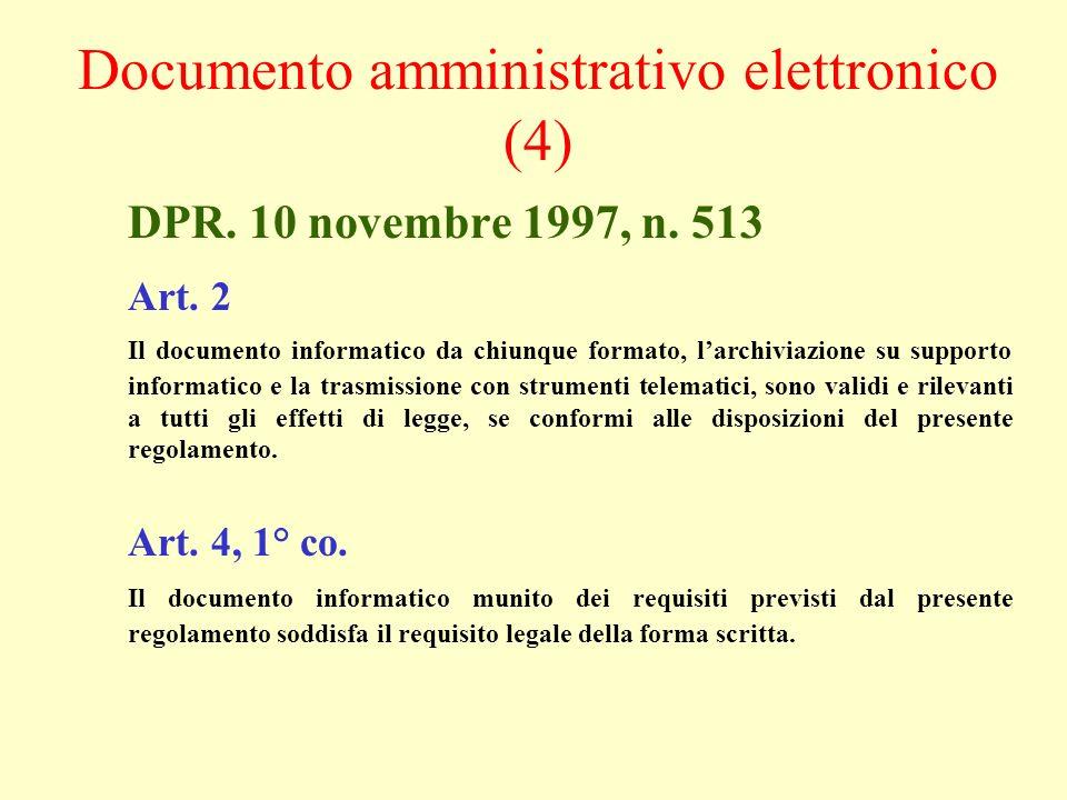 DPR. 10 novembre 1997, n. 513 Art. 2 Il documento informatico da chiunque formato, larchiviazione su supporto informatico e la trasmissione con strume