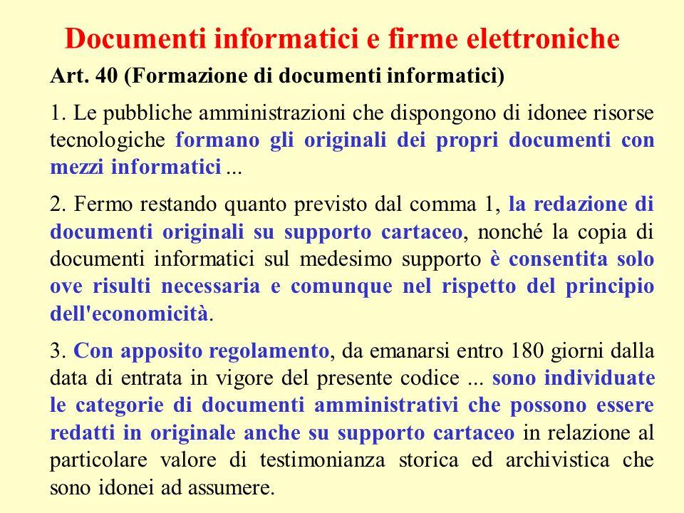 Documenti informatici e firme elettroniche Art. 40 (Formazione di documenti informatici) 1. Le pubbliche amministrazioni che dispongono di idonee riso