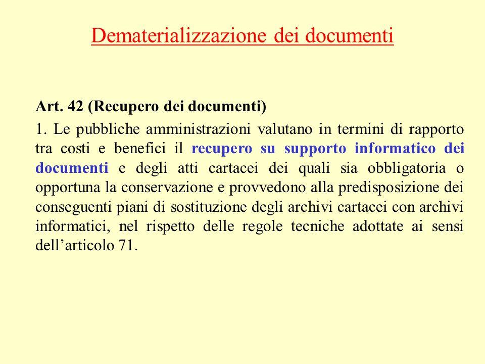 Dematerializzazione dei documenti Art. 42 (Recupero dei documenti) 1. Le pubbliche amministrazioni valutano in termini di rapporto tra costi e benefic