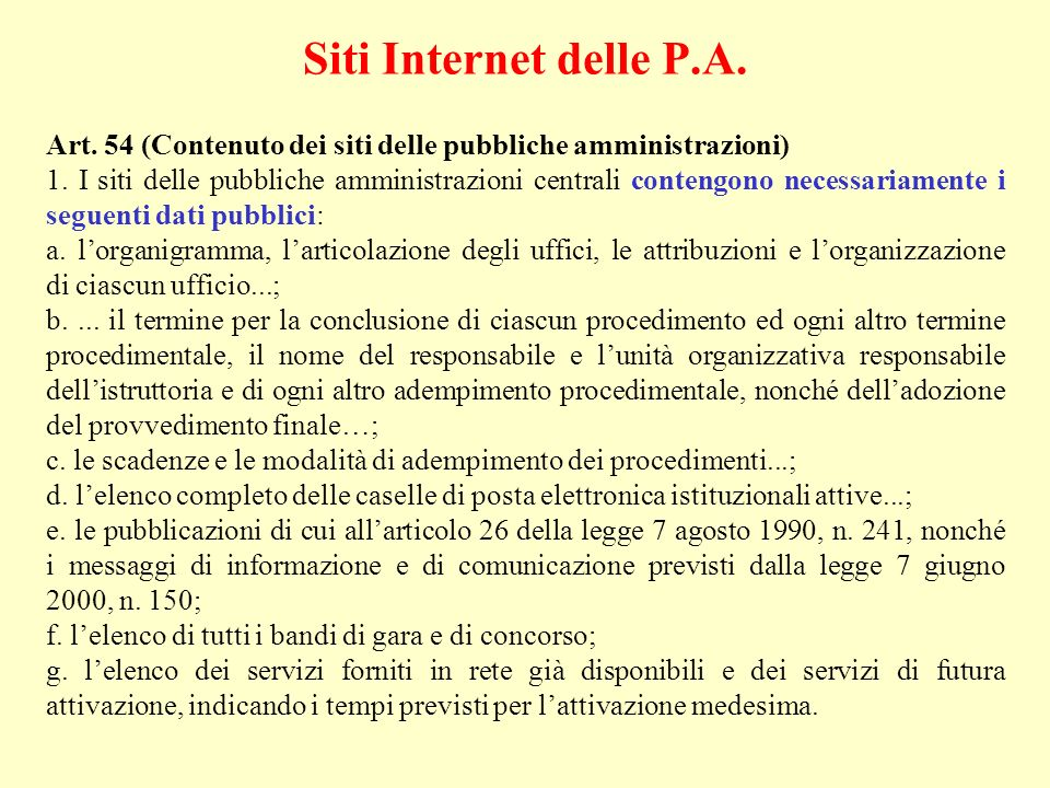 Siti Internet delle P.A. Art. 54 (Contenuto dei siti delle pubbliche amministrazioni) 1. I siti delle pubbliche amministrazioni centrali contengono ne