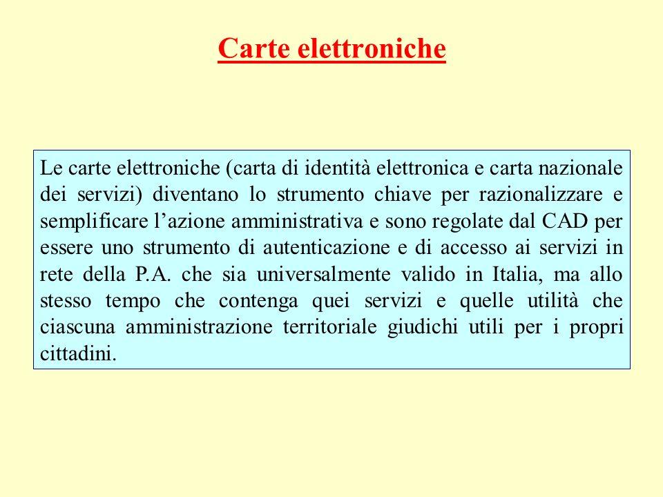 Carte elettroniche Le carte elettroniche (carta di identità elettronica e carta nazionale dei servizi) diventano lo strumento chiave per razionalizzar