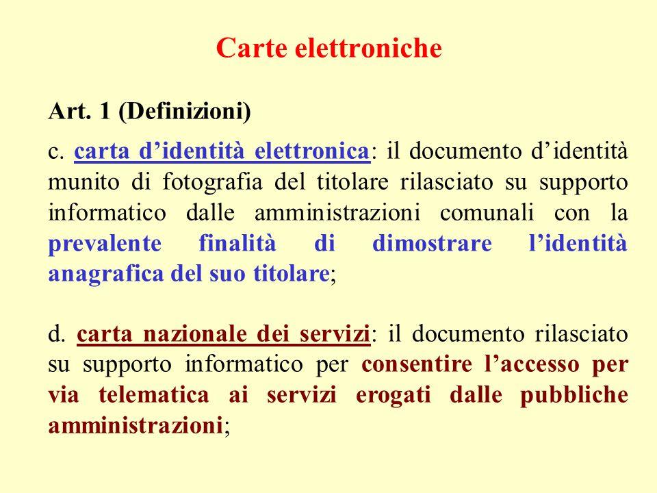 Art. 1 (Definizioni) c. carta didentità elettronica: il documento didentità munito di fotografia del titolare rilasciato su supporto informatico dalle