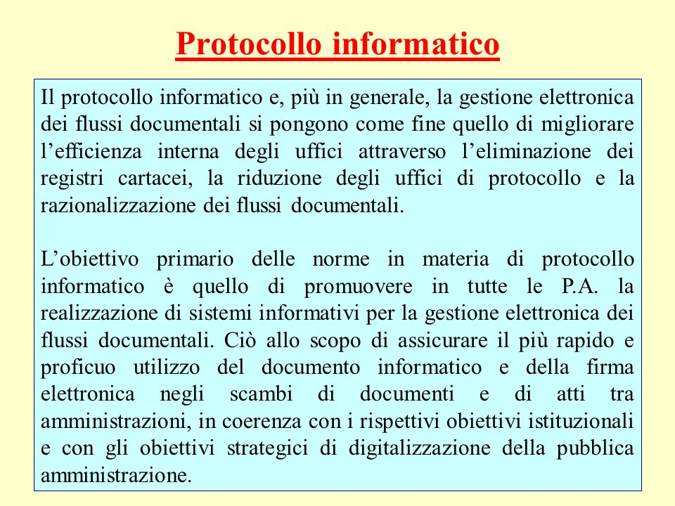 Protocollo informatico Il protocollo informatico e, più in generale, la gestione elettronica dei flussi documentali si pongono come fine quello di mig
