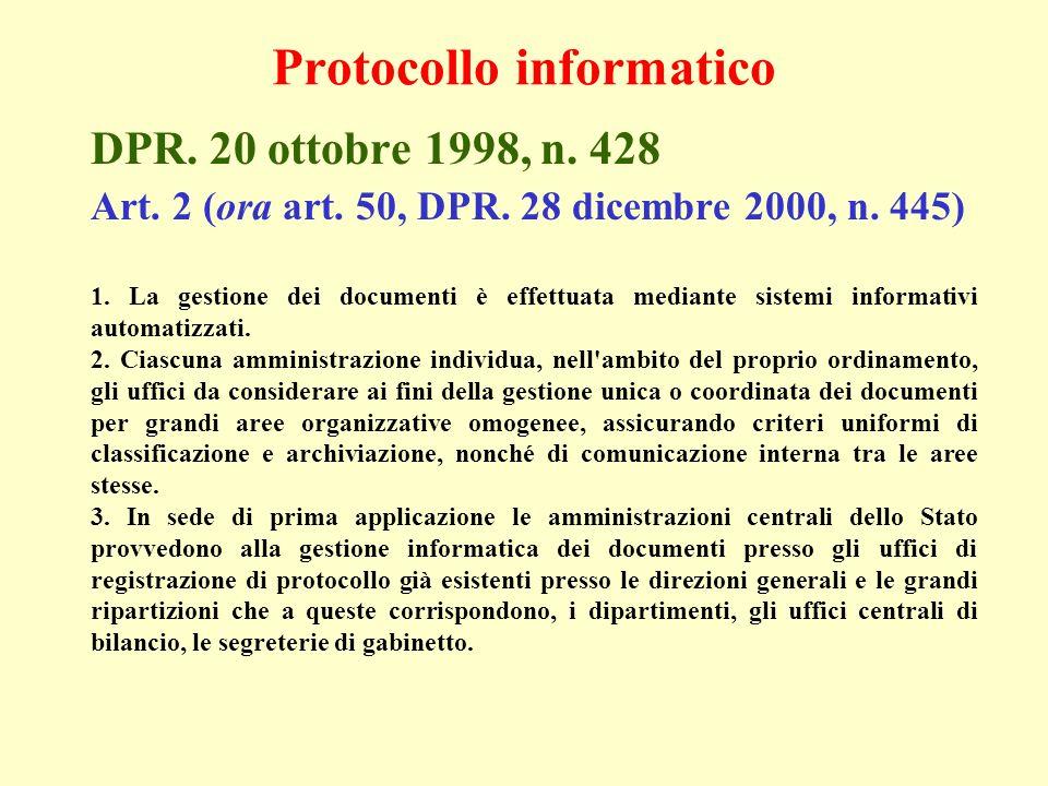 DPR. 20 ottobre 1998, n. 428 Art. 2 (ora art. 50, DPR. 28 dicembre 2000, n. 445) 1. La gestione dei documenti è effettuata mediante sistemi informativ