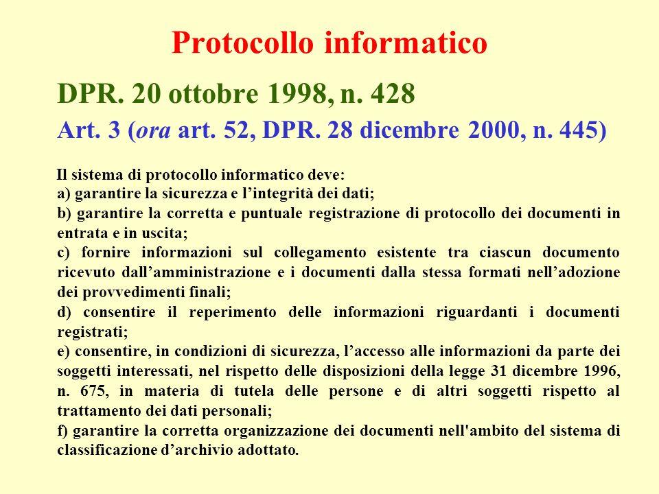 DPR. 20 ottobre 1998, n. 428 Art. 3 (ora art. 52, DPR. 28 dicembre 2000, n. 445) Il sistema di protocollo informatico deve: a) garantire la sicurezza