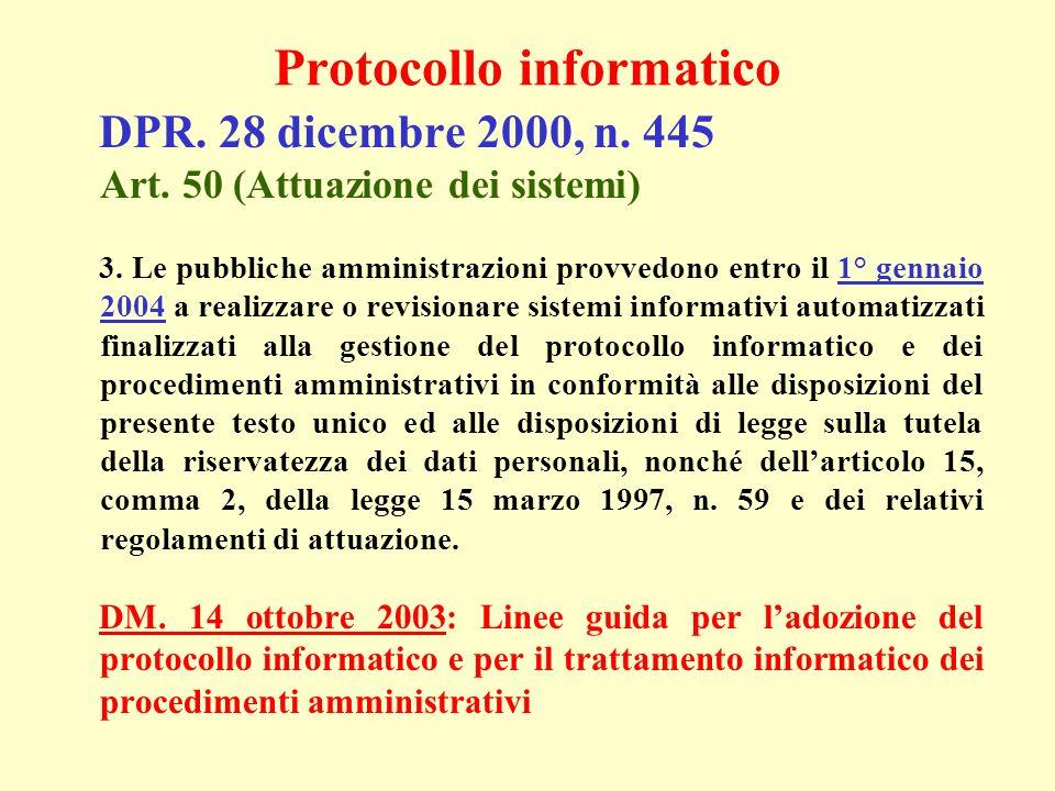 DPR. 28 dicembre 2000, n. 445 Art. 50 (Attuazione dei sistemi) 3. Le pubbliche amministrazioni provvedono entro il 1° gennaio 2004 a realizzare o revi