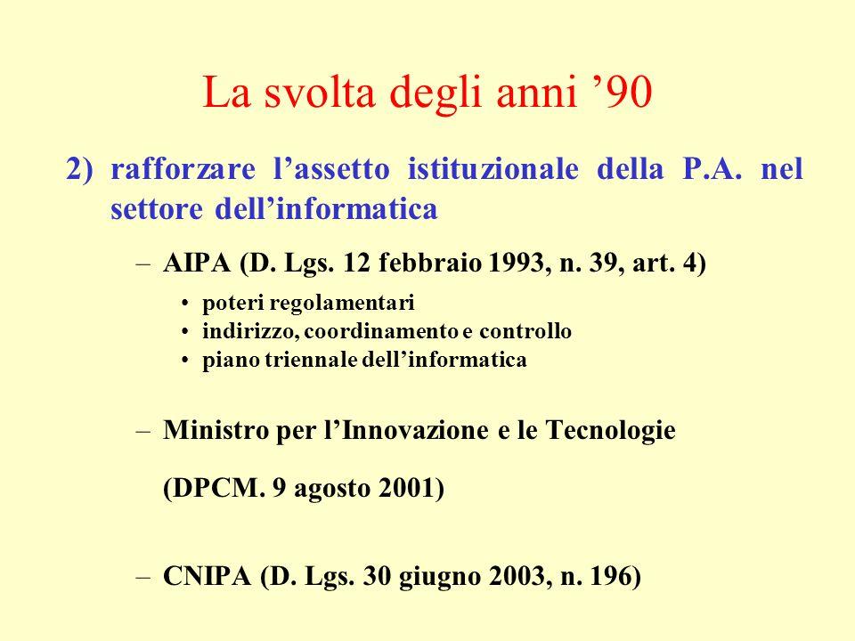 La svolta degli anni 90 2) rafforzare lassetto istituzionale della P.A. nel settore dellinformatica –AIPA (D. Lgs. 12 febbraio 1993, n. 39, art. 4) po