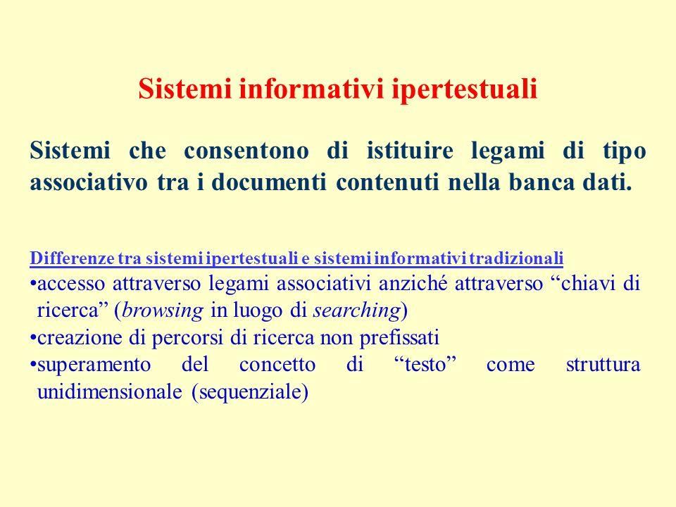 Sistemi informativi ipertestuali Sistemi che consentono di istituire legami di tipo associativo tra i documenti contenuti nella banca dati. Differenze