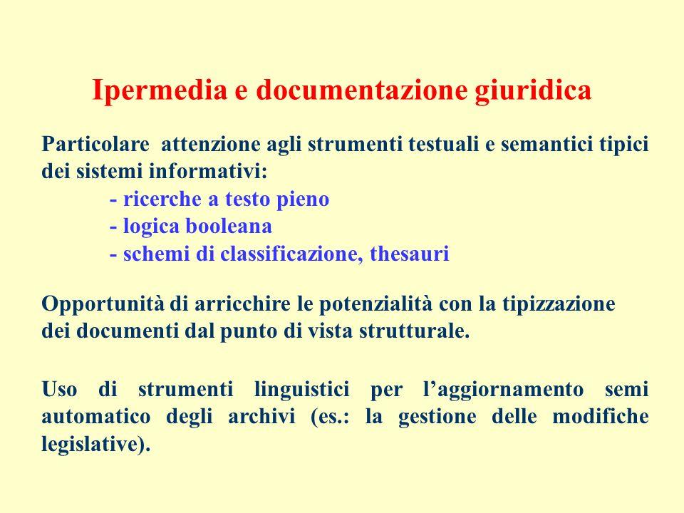 Ipermedia e documentazione giuridica Particolare attenzione agli strumenti testuali e semantici tipici dei sistemi informativi: - ricerche a testo pie