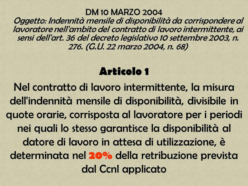 DM 10 MARZO 2004 Oggetto: Indennità mensile di disponibilità da corrispondere al lavoratore nell ambito del contratto di lavoro intermittente, ai sensi dell art.