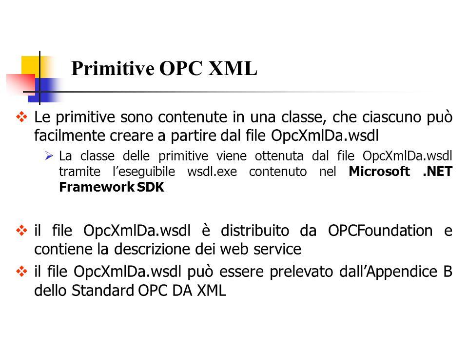 Le primitive sono contenute in una classe, che ciascuno può facilmente creare a partire dal file OpcXmlDa.wsdl La classe delle primitive viene ottenut