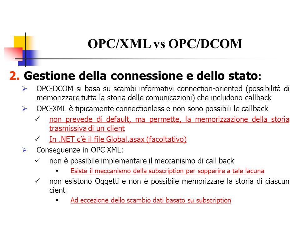 3.Rilevazione dei Server OPC in un nodo: OPC-DCOM permette ad un client di conoscere la lista dei server OPC in un nodo (indirizzo IP) OPC-XML non prevede tale meccanismo.