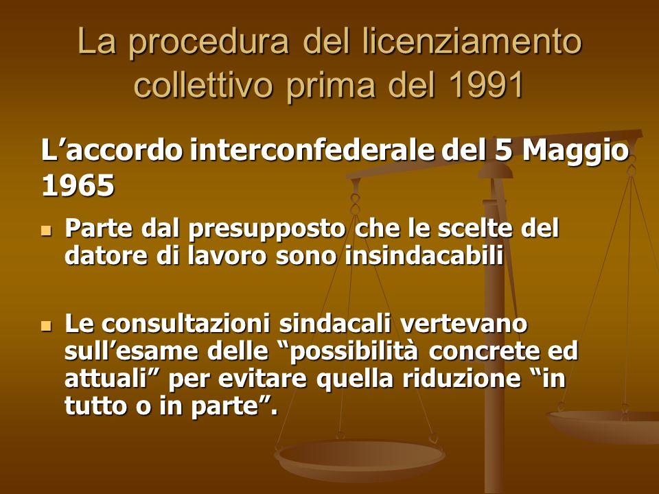 La procedura del licenziamento collettivo prima del 1991 Parte dal presupposto che le scelte del datore di lavoro sono insindacabili Le consultazioni