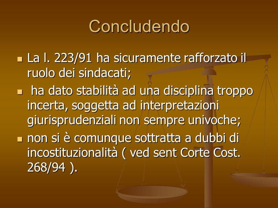 Concludendo La l. 223/91 ha sicuramente rafforzato il ruolo dei sindacati; La l. 223/91 ha sicuramente rafforzato il ruolo dei sindacati; ha dato stab