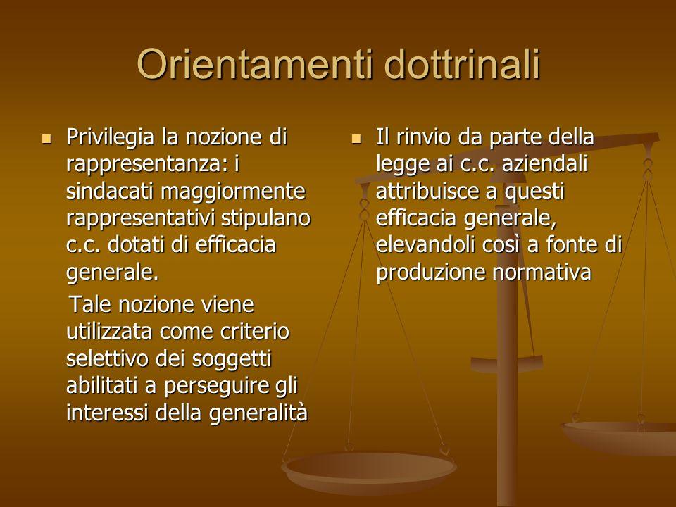 Orientamenti dottrinali Privilegia la nozione di rappresentanza: i sindacati maggiormente rappresentativi stipulano c.c. dotati di efficacia generale.