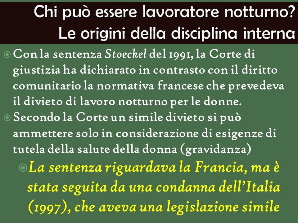 Con la sentenza Stoeckel del 1991, la Corte di giustizia ha dichiarato in contrasto con il diritto comunitario la normativa francese che prevedeva il divieto di lavoro notturno per le donne.