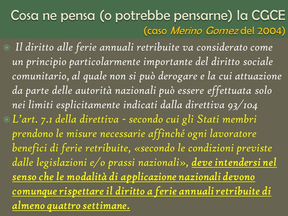 Il diritto alle ferie annuali retribuite va considerato come un principio particolarmente importante del diritto sociale comunitario, al quale non si può derogare e la cui attuazione da parte delle autorità nazionali può essere effettuata solo nei limiti esplicitamente indicati dalla direttiva 93/104 Lart.
