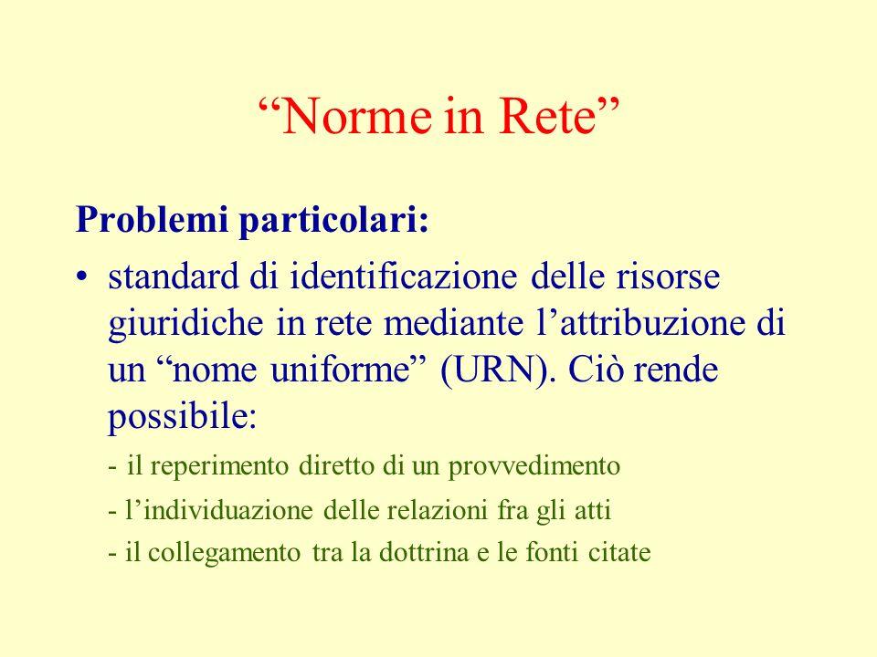 Norme in Rete Problemi particolari: standard di identificazione delle risorse giuridiche in rete mediante lattribuzione di un nome uniforme (URN). Ciò