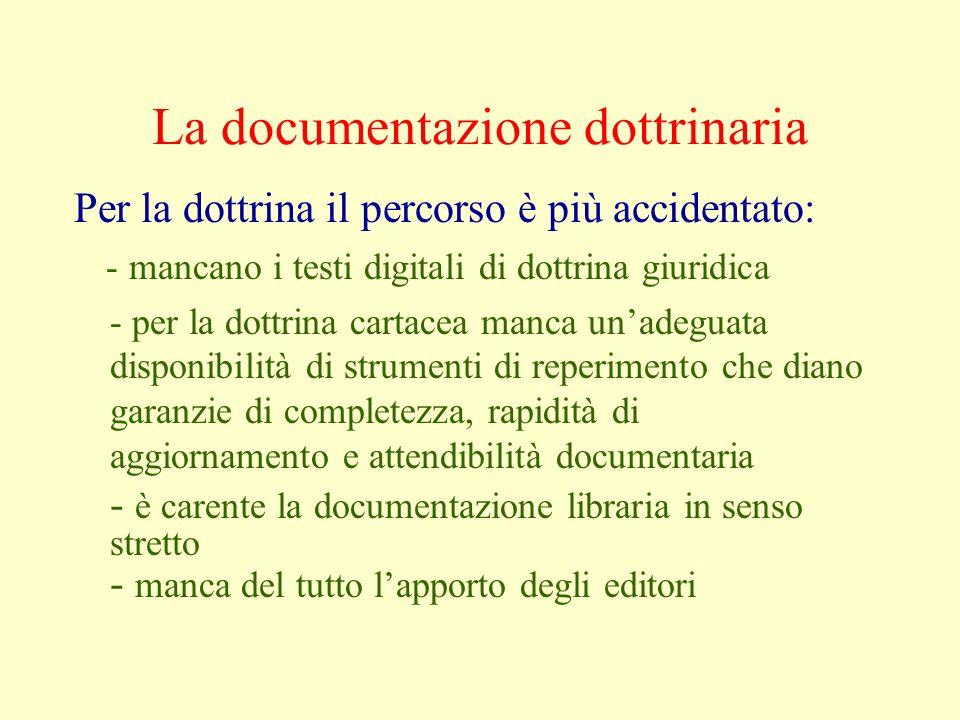 La documentazione dottrinaria Per la dottrina il percorso è più accidentato: - mancano i testi digitali di dottrina giuridica - per la dottrina cartac