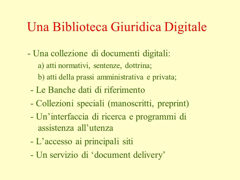 Una Biblioteca Giuridica Digitale - Una collezione di documenti digitali: a) atti normativi, sentenze, dottrina; b) atti della prassi amministrativa e