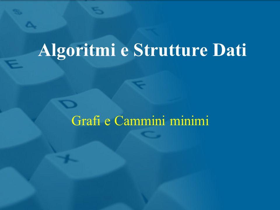Grafi e Cammini minimi Algoritmi e Strutture Dati