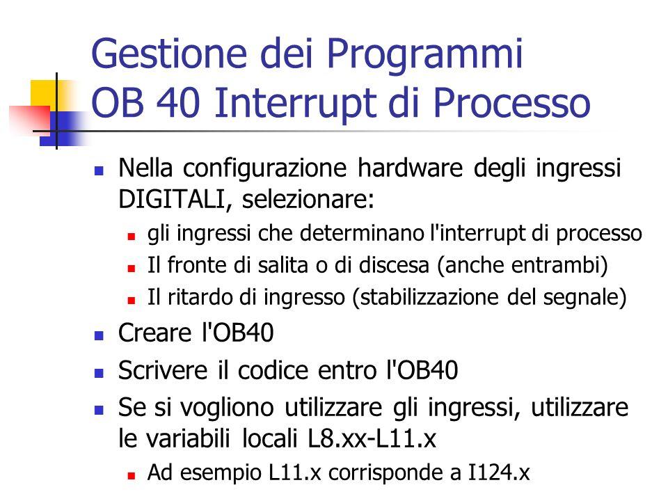 Gestione dei Programmi OB 40 Interrupt di Processo Nella configurazione hardware degli ingressi DIGITALI, selezionare: gli ingressi che determinano l'