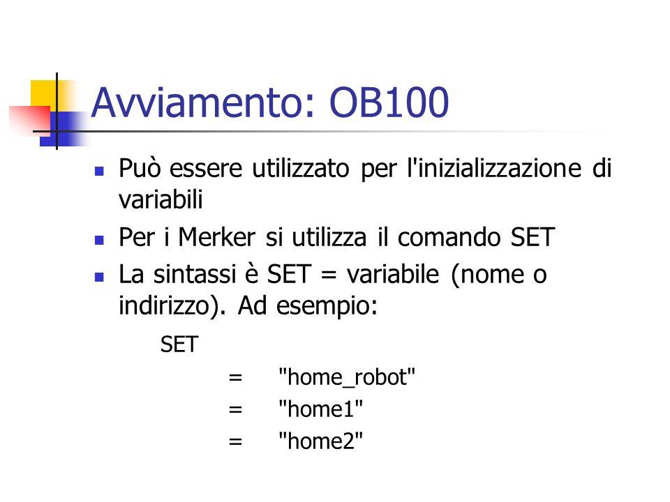 Avviamento: OB100 Può essere utilizzato per l'inizializzazione di variabili Per i Merker si utilizza il comando SET La sintassi è SET = variabile (nom