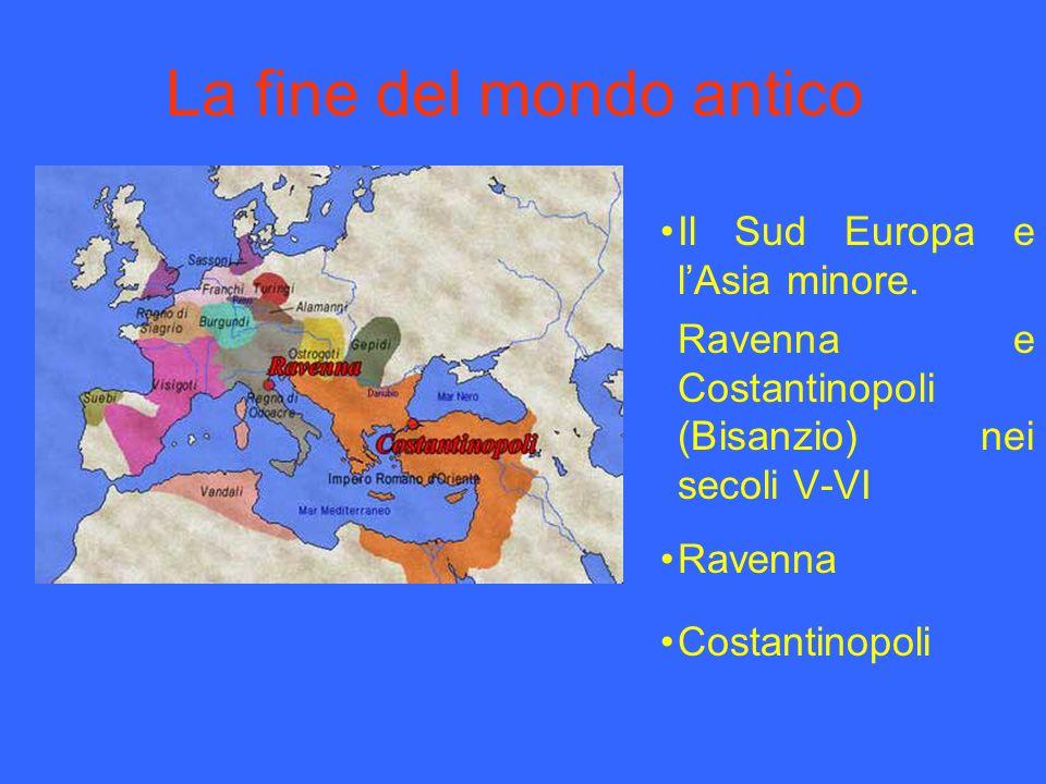 La fine del mondo antico Il Sud Europa e lAsia minore. Ravenna e Costantinopoli (Bisanzio) nei secoli V-VI Ravenna Costantinopoli