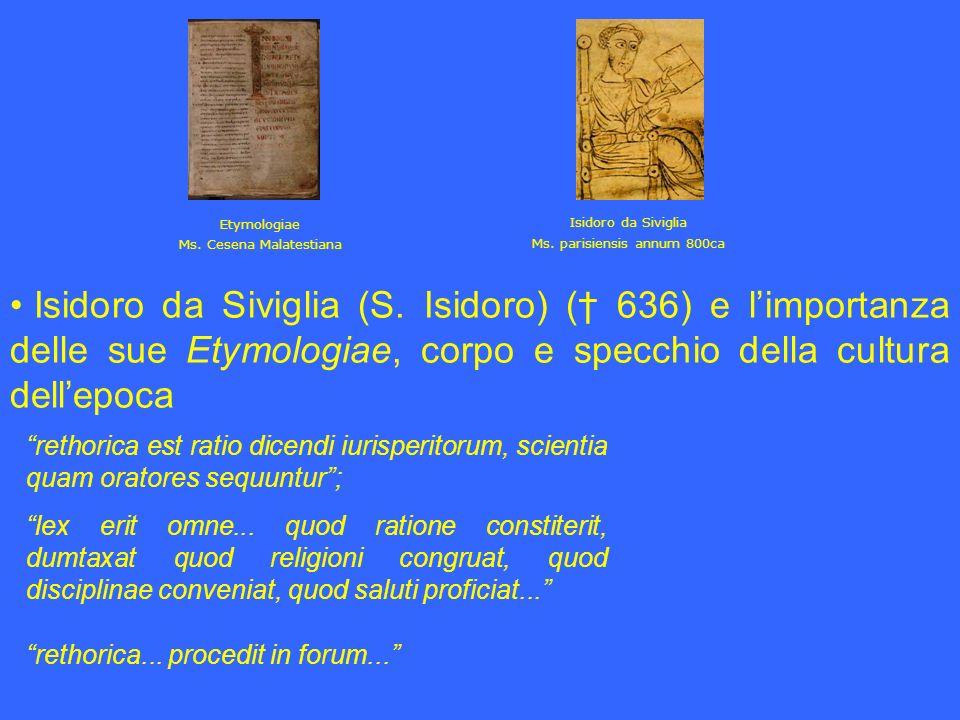 Isidoro da Siviglia (S. Isidoro) ( 636) e limportanza delle sue Etymologiae, corpo e specchio della cultura dellepoca rethorica est ratio dicendi iuri