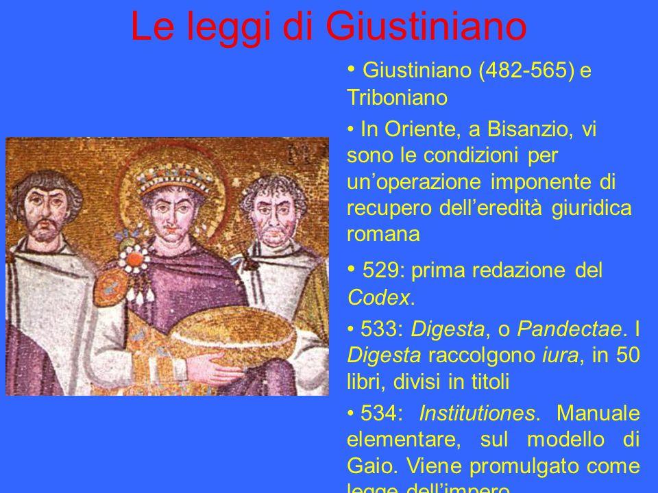 Le leggi di Giustiniano Giustiniano (482-565) e Triboniano In Oriente, a Bisanzio, vi sono le condizioni per unoperazione imponente di recupero deller