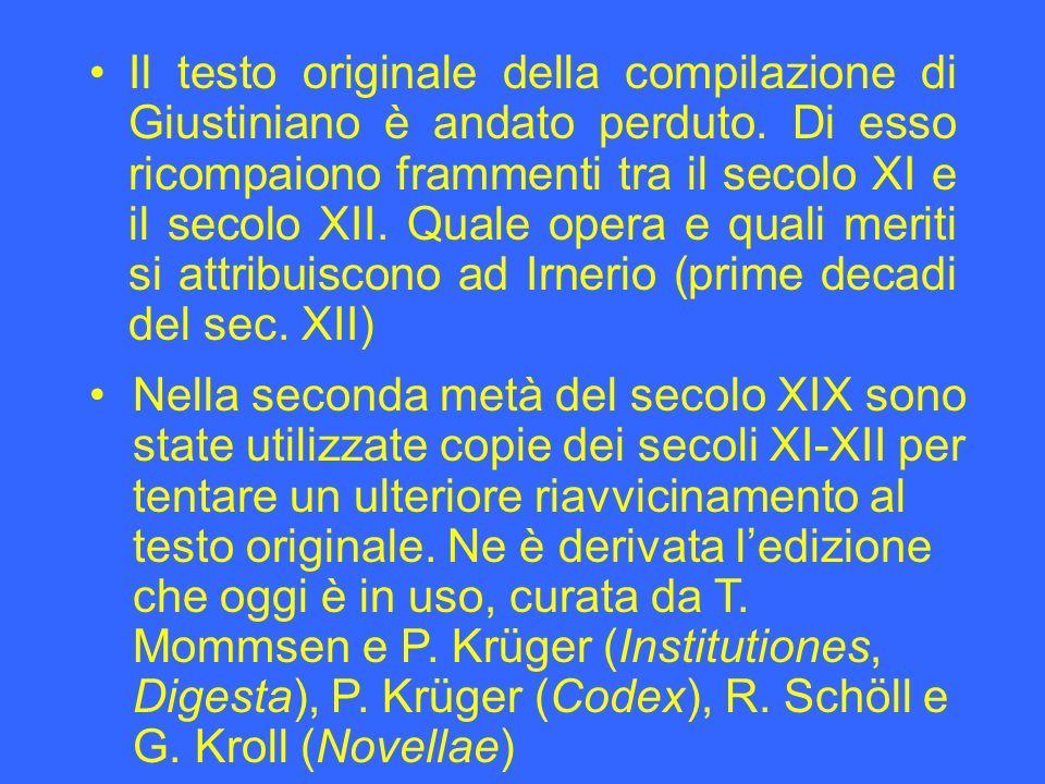 Il testo originale della compilazione di Giustiniano è andato perduto. Di esso ricompaiono frammenti tra il secolo XI e il secolo XII. Quale opera e q