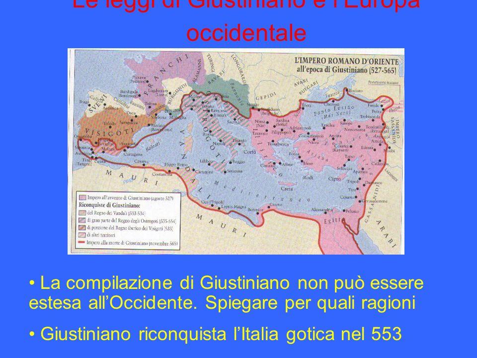 Le leggi di Giustiniano e lEuropa occidentale La compilazione di Giustiniano non può essere estesa allOccidente. Spiegare per quali ragioni Giustinian