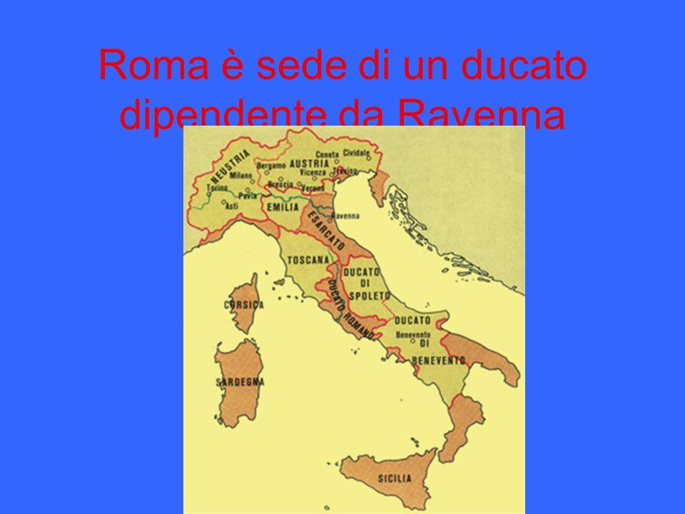 Roma è sede di un ducato dipendente da Ravenna