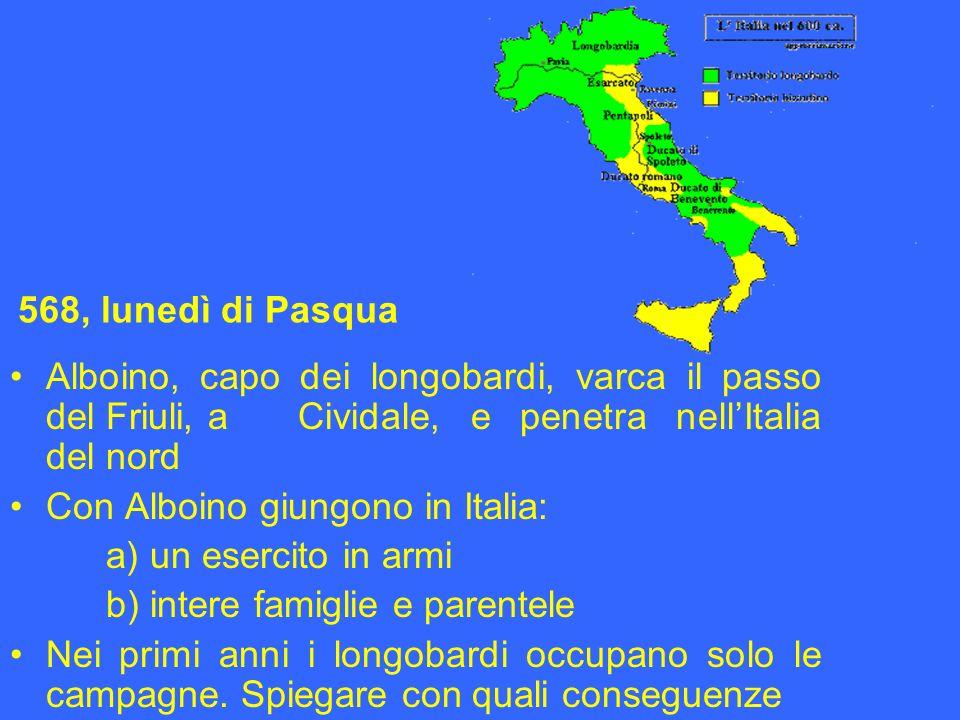 Alboino, capo dei longobardi, varca il passo del Friuli, a Cividale, e penetra nellItalia del nord Con Alboino giungono in Italia: a) un esercito in a
