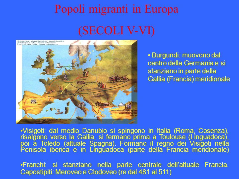 Popoli migranti in Europa (SECOLI V-VI) Burgundi: muovono dal centro della Germania e si stanziano in parte della Gallia (Francia) meridionale Visigot