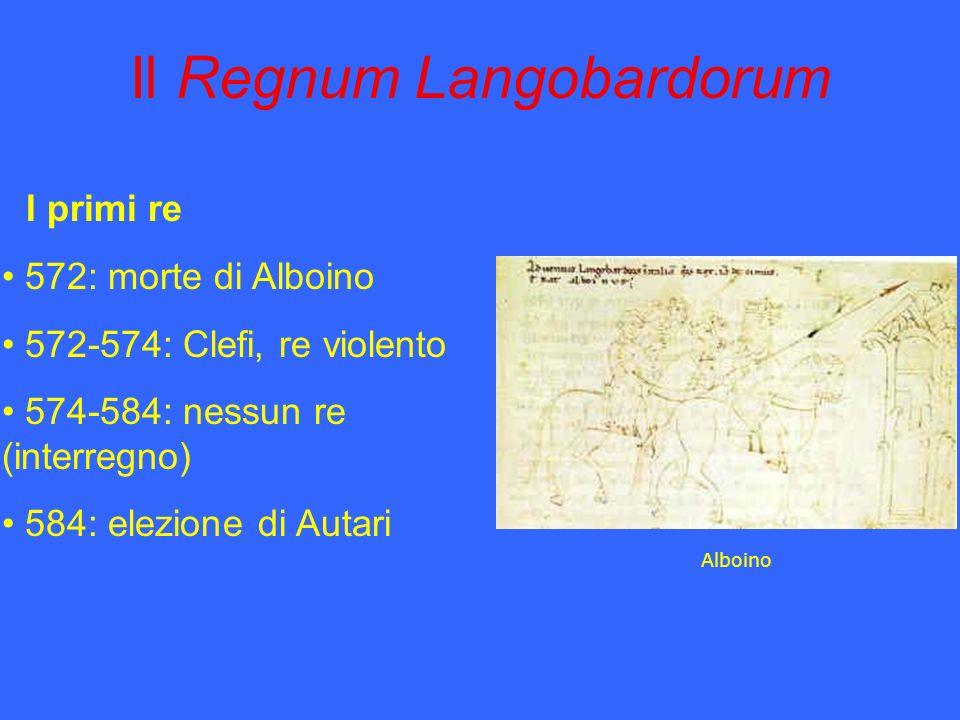 Il Regnum Langobardorum I primi re 572: morte di Alboino 572-574: Clefi, re violento 574-584: nessun re (interregno) 584: elezione di Autari Alboino