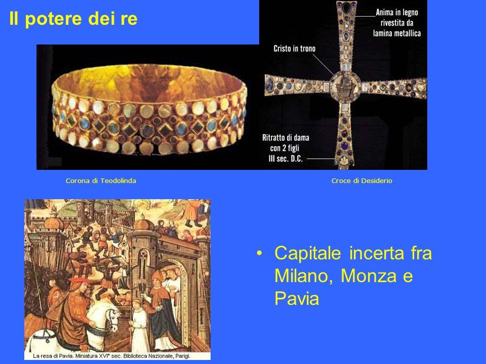 Capitale incerta fra Milano, Monza e Pavia Il potere dei re Corona di Teodolinda Croce di Desiderio