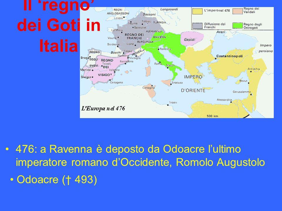 Il regno dei Goti in Italia 476: a Ravenna è deposto da Odoacre lultimo imperatore romano dOccidente, Romolo Augustolo Odoacre ( 493)